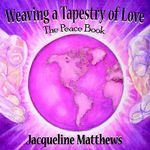 Weaving a Tapestry of Love : The Peace Book - Jacqueline Matthews