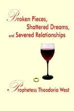 Broken Pieces, Shattered Dreams, and Severed Relationships - Prophetess The West