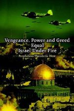 Vengeance, Power and Greed Equal Israel Under Fire - Prophetess The West