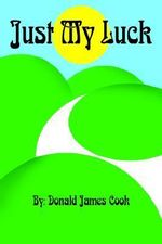 Just My Luck - Donald James Cook