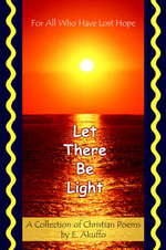 Let There Be Light : For All Who Have Lost Hope - E. Akuffo