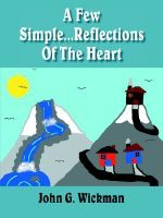 Few Simple...Reflections Of The Heart - John G. Wickman
