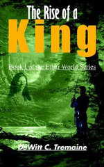 Rise of a King :  Book I of the Ethar World Series - DeWitt C. Tremaine