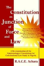 Constitution as Junction of Force and Law - R.A.C.E. Achara