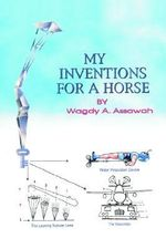 My Inventions For A Horse - Wagdy A. Assawah
