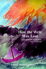 How the West Was Lost :  Coping with Life in a Strange, New Civilization - Patrick Michael Murphy