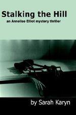 Stalking the Hill :  An Annelise Elliot Mystery Thriller - Sarah Karyn