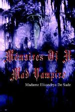 Memoires of a Mad Vampire - Madame Elisand De Sade