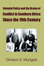 Colonial Policy and the Drama of Conflict in Southern Africa : A Study of the Commissions of Inquiry, 1908-74 - Dickson A. Mungazi