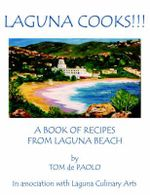 Laguna Cooks!!! :  A Book of Recipes from Laguna Beach - Tom de Paolo