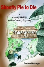 Shoofly Pie to Die : A Granny Hanny Amish Country Mystery - Barbara Workinger