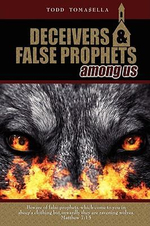 Deceivers and False Prophets Among Us :  History's Fatal Falsehood - Todd Tomasella