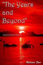 The Years and Beyond : Inspirational Poetry - William Furr