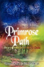 Primrose Path :  Heaven's Road to Hell's Gate - Vincent M. M. Galici Sr. Ph.