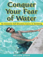 Conquer Your Fear of Water : An Innovative Self-Discovery Course in Swimming - Melon Dash