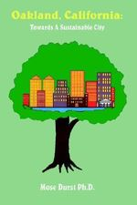 Oakland, California :  Towards a Sustainable City - Mose Durst Ph.D.