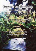 Super Simple Guide to Creating Hawaiian Gardens : For Kama`aina and Malihini - Barbara Fahs