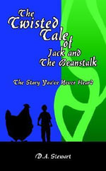 Twisted Tale of Jack and The Beanstalk :  The Story You've Never Heard - D.A. Stewart