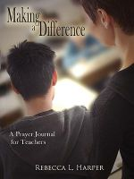 Making a Difference :  A Prayer Journal for Teachers - Rebecca L. Smith