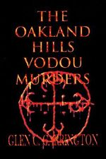 Oakland Hills Vodou Murders :  Murder in the Oakland Hills - Glen C. Carrington