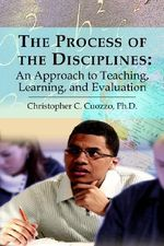 Process of the Disciplines :  An Approach to Teaching, Learning, and Evaluation - Christopher C. Cuozzo Ph.D.