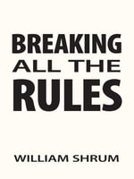 Breaking All The Rules - William Shrum