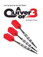 Soft-Tip Darts for the New Player : A Quiver of 3 - Timothy , R. Bucci