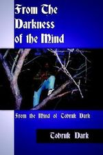 From the Darkness of the Mind : From the Mind of Tobruk Dark - Tobruk Dark
