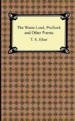 The Waste Land, Prufrock and Other Poems - Professor T S Eliot