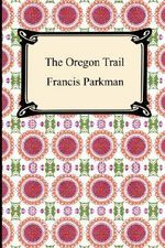 The Oregon Trail : vol. 2 - Francis Parkman
