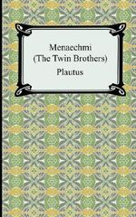 Menaechmi; Or, the Twin-Brothers - Plautus