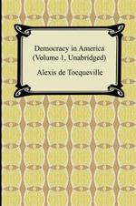 Democracy in America (Volume 1, Unabridged) - Professor Alexis De Tocqueville