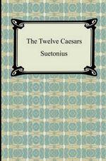The Twelve Caesars - C Suetonius Tranquillus