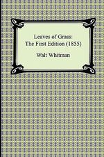 Leaves of Grass : The First Edition (1855) - Walt Whitman