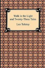 Walk in the Light and Twenty-Three Tales - Count Leo Nikolayevich Tolstoy
