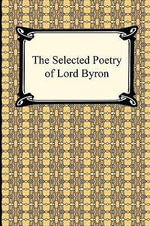 The Selected Poetry of Lord Byron - Lord George Gordon Byron