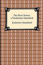 The Short Stories of Katherine Mansfield - Katherine Mansfield