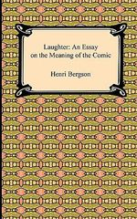 Laughter : An Essay on the Meaning of the Comic - Henri Louis Bergson
