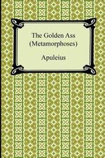 The Golden Ass (Metamorphoses) - Deceased Apuleius