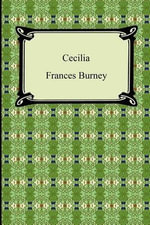 Cecilia, Or, Memoirs of an Heiress - Frances Burney