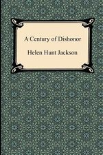 A Century of Dishonor - Helen Hunt Jackson