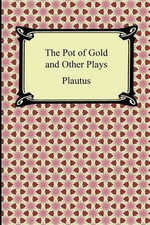 The Pot of Gold and Other Plays - Plautus
