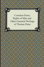 Common Sense, Rights of Man and Other Essential Writings of Thomas Paine - Thomas Paine