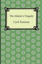 The Atheist's Tragedy - Cyril Tourneur