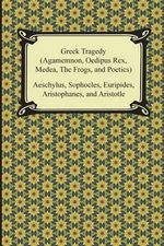 Greek Tragedy (Agamemnon, Oedipus Rex, Medea, the Frogs, and Poetics) - Aeschylus