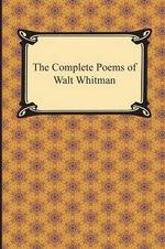 The Complete Poems of Walt Whitman - Walt Whitman