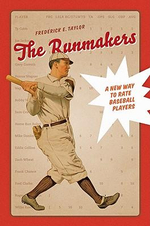 The Runmakers : A New Way to Rate Baseball Players - Frederick E. Taylor