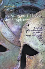 Persians, Seven Against Thebes, and Suppliants : Seven Against Thebes, and Suppliants - Aeschylus