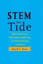 Stem the Tide : Reforming Science, Technology, Engineering, and Math Education in America - David E. Drew