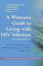 A Woman's Guide to Living with HIV Infection : Johns Hopkins Press Health Books (Paperback) - Rebecca A. Clark